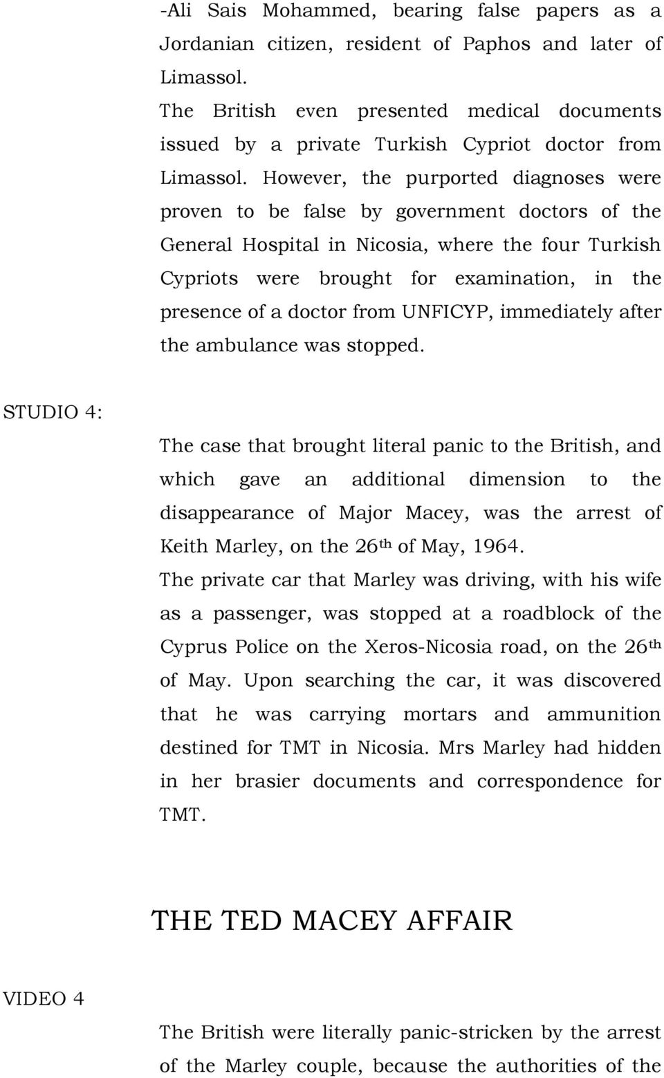 However, the purported diagnoses were proven to be false by government doctors of the General Hospital in Nicosia, where the four Turkish Cypriots were brought for examination, in the presence of a