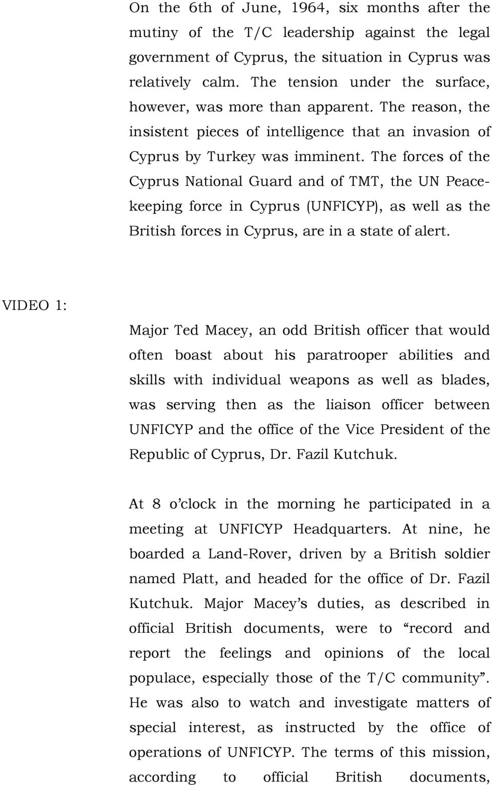 The forces of the Cyprus National Guard and of TMT, the UN Peacekeeping force in Cyprus (UNFICYP), as well as the British forces in Cyprus, are in a state of alert.