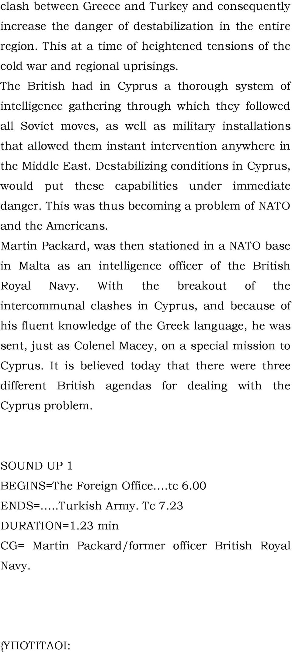 in the Middle East. Destabilizing conditions in Cyprus, would put these capabilities under immediate danger. This was thus becoming a problem of NATO and the Americans.
