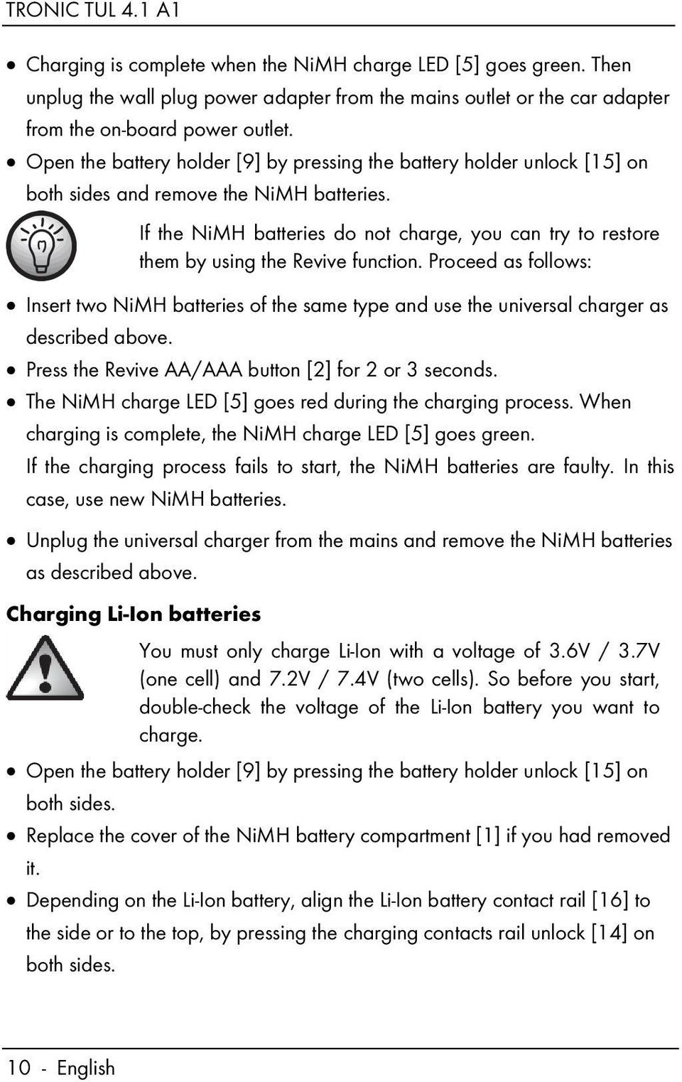If the NiMH batteries do not charge, you can try to restore them by using the Revive function.