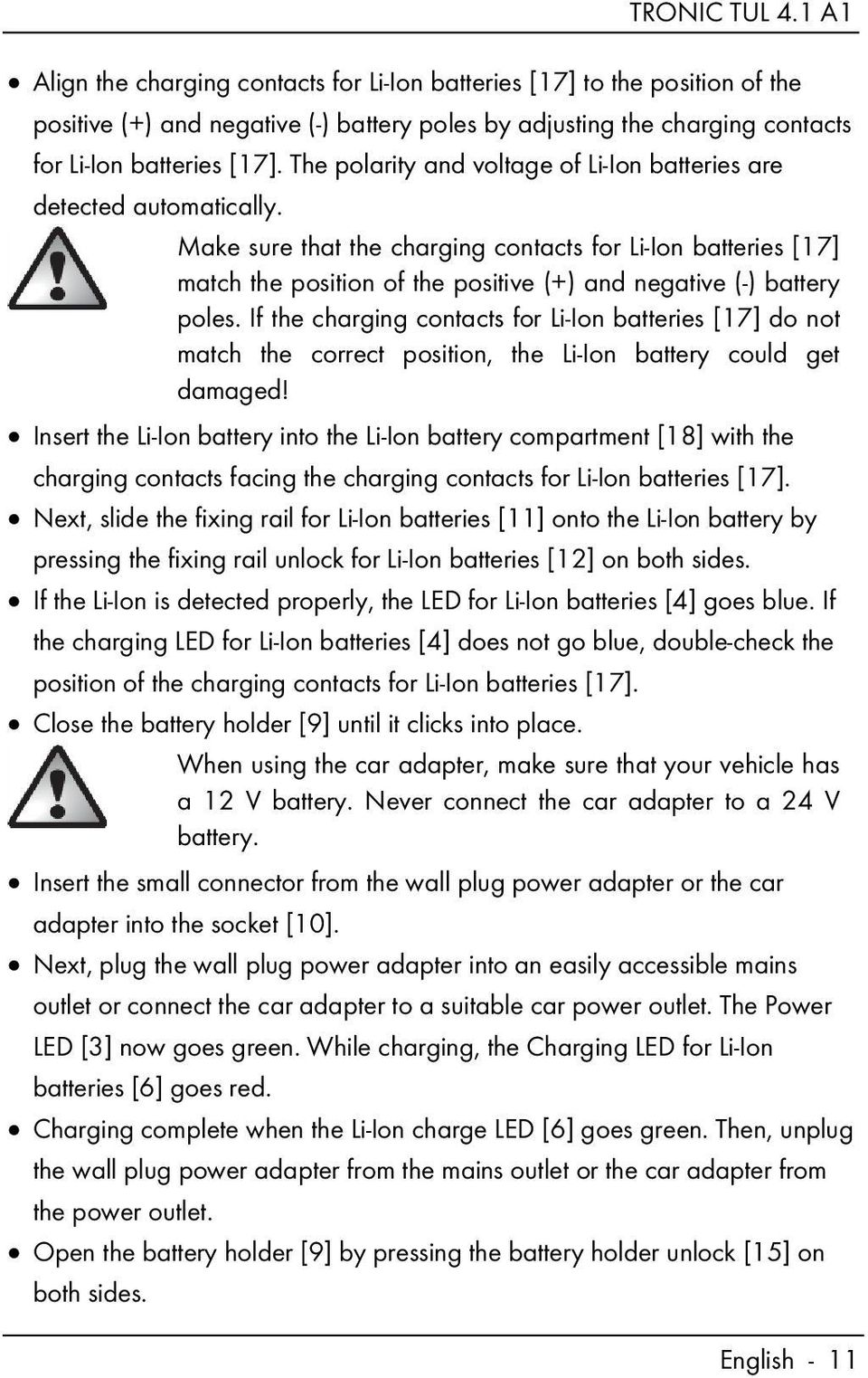 Make sure that the charging contacts for Li-Ion batteries [17] match the position of the positive (+) and negative (-) battery poles.