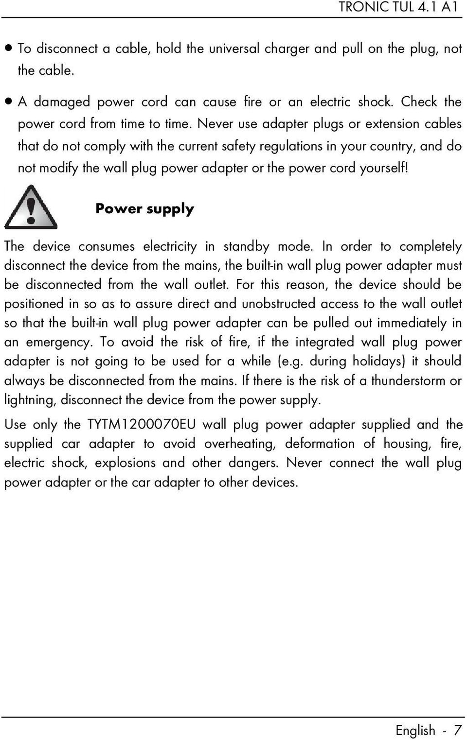 Power supply The device consumes electricity in standby mode.