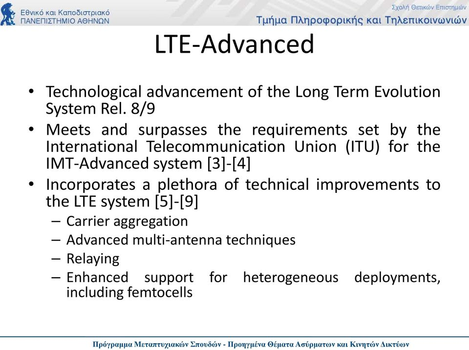 IMT-Advanced system [3]-[4] Incorporates a plethora of technical improvements to the LTE system [5]-[9]