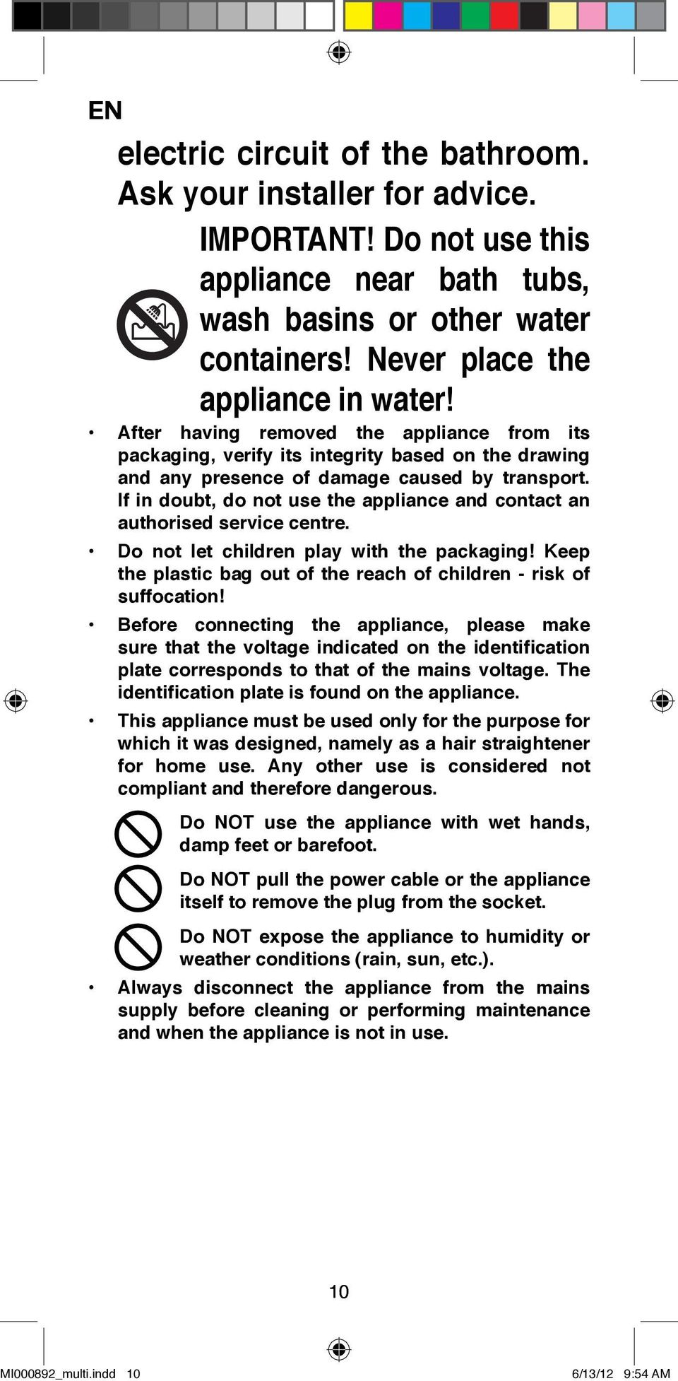 If in doubt, do not use the appliance and contact an authorised service centre. Do not let children play with the packaging! Keep the plastic bag out of the reach of children - risk of suffocation!