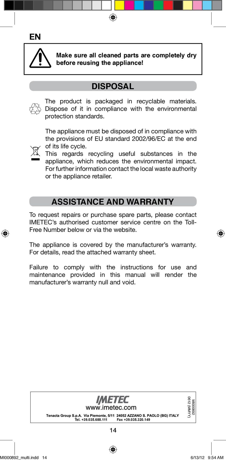 This regards recycling useful substances in the appliance, which reduces the environmental impact. For further information contact the local waste authority or the appliance retailer.
