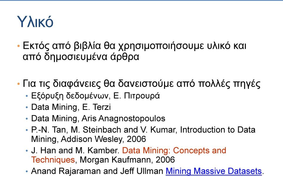 Tan, M. Steinbach and V. Kumar, Introduction to Data Mining, Addison Wesley, 2006 J. Han and M. Kamber.