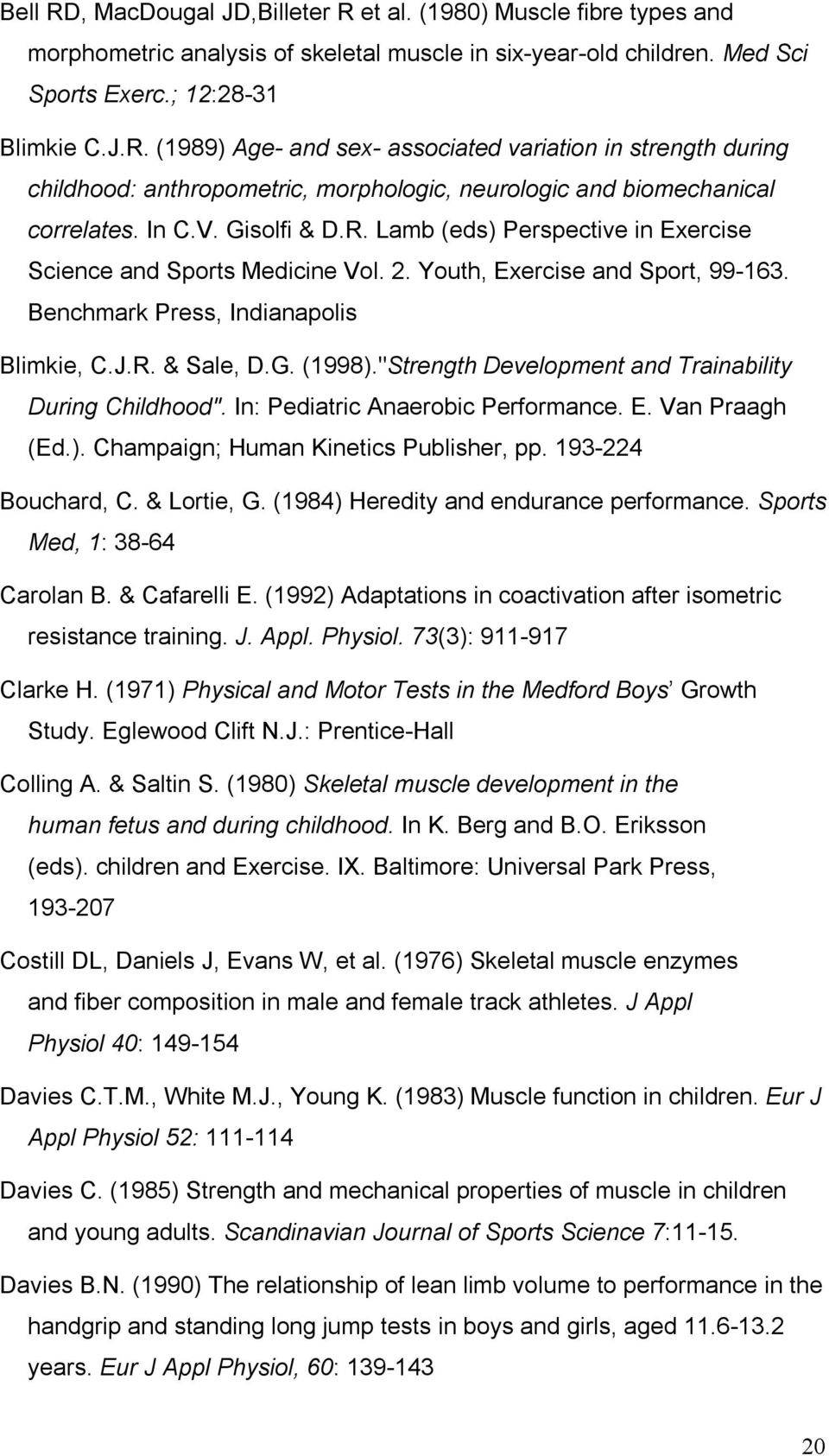 """Strength Development and Trainability During Childhood"". In: Pediatric Anaerobic Performance. E. Van Praagh (Ed.). Champaign; Human Kinetics Publisher, pp. 193-224 Bouchard, C. & Lortie, G."