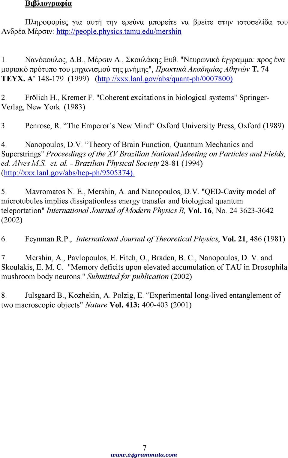 """Coherent excitations in biological systems"" Springer- Verlag, New York (1983) 3. Penrose, R. The Emperor s New Mind Oxford University Press, Oxford (1989) 4. Nanopoulos, D.V. Theory of Brain Function, Quantum Mechanics and Superstrings"" Proceedings of the XV Brazilian National Meeting on Particles and Fields, ed."