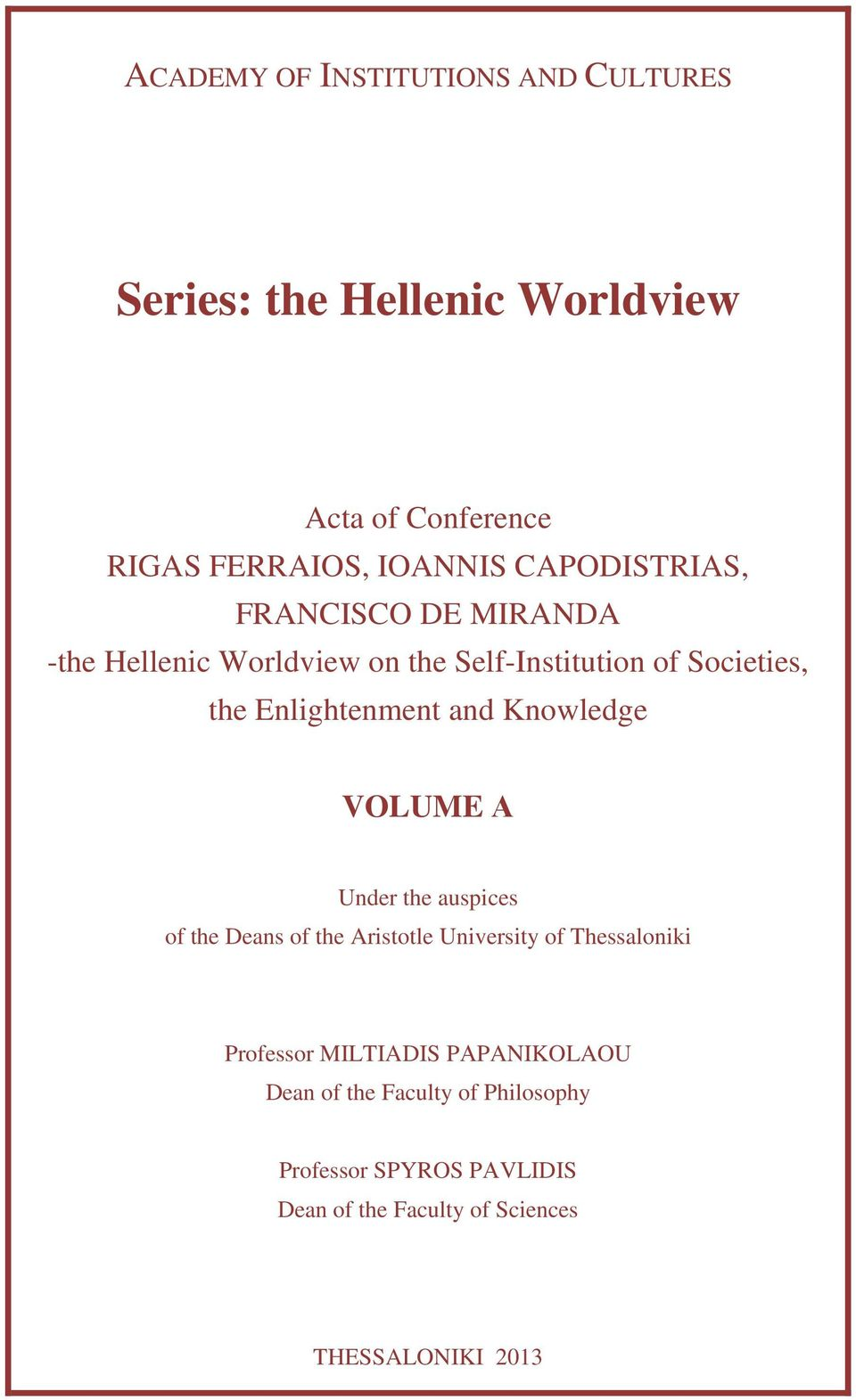 and Knowledge VOLUME Α Under the auspices of the Deans of the Aristotle University of Thessaloniki Professor