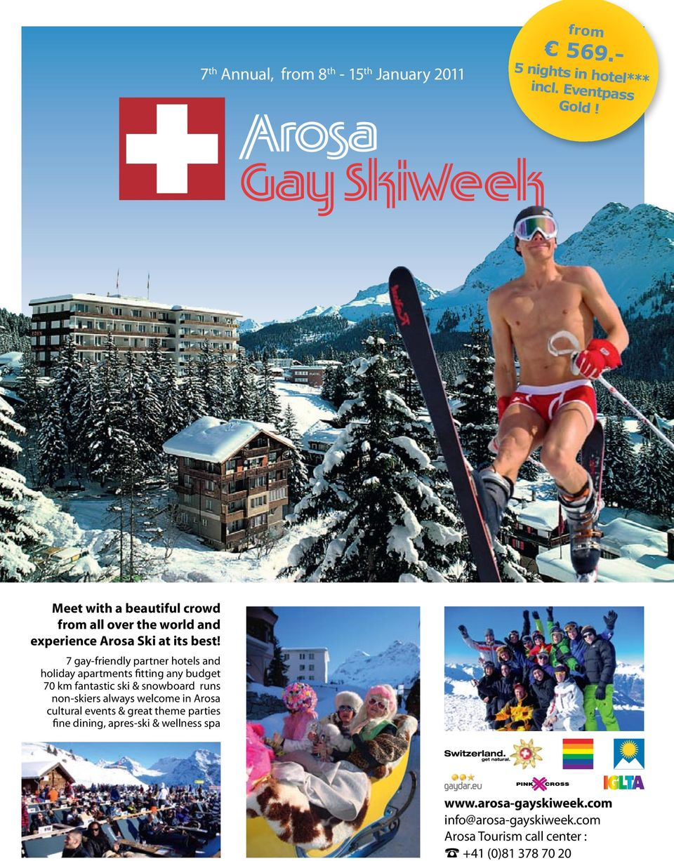 7 gay-friendly partner hotels and holiday apartments fitting any budget 70 km fantastic ski & snowboard runs non-skiers always