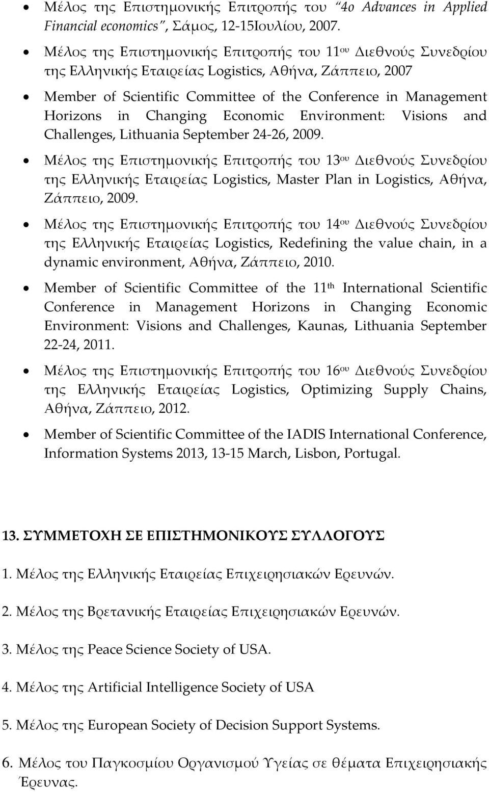 Changing Economic Environment: Visions and Challenges, Lithuania September 24-26, 2009.