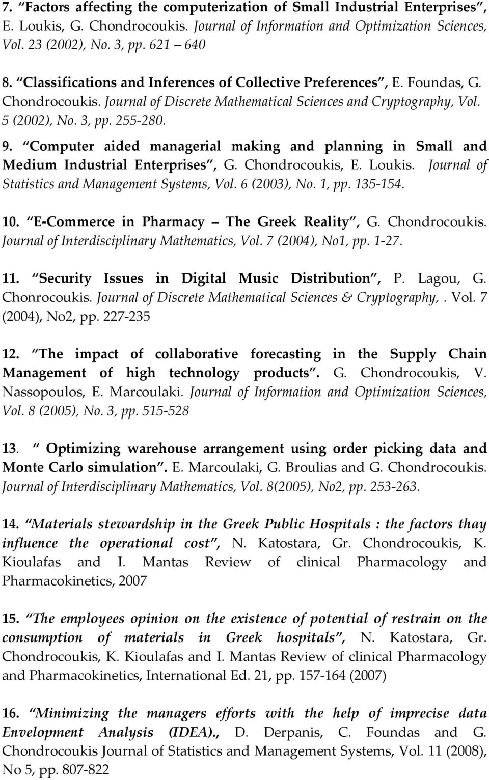 Computer aided managerial making and planning in Small and Medium Industrial Enterprises, G. Chondrocoukis, E. Loukis. Journal of Statistics and Management Systems, Vol. 6 (2003), No. 1, pp. 135-154.