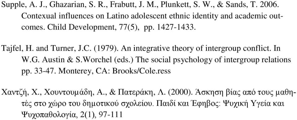 C. (1979). An integrative theory of intergroup conflict. In W.G. Austin & S.Worchel (eds.) The social psychology of intergroup relations pp. 33-47.