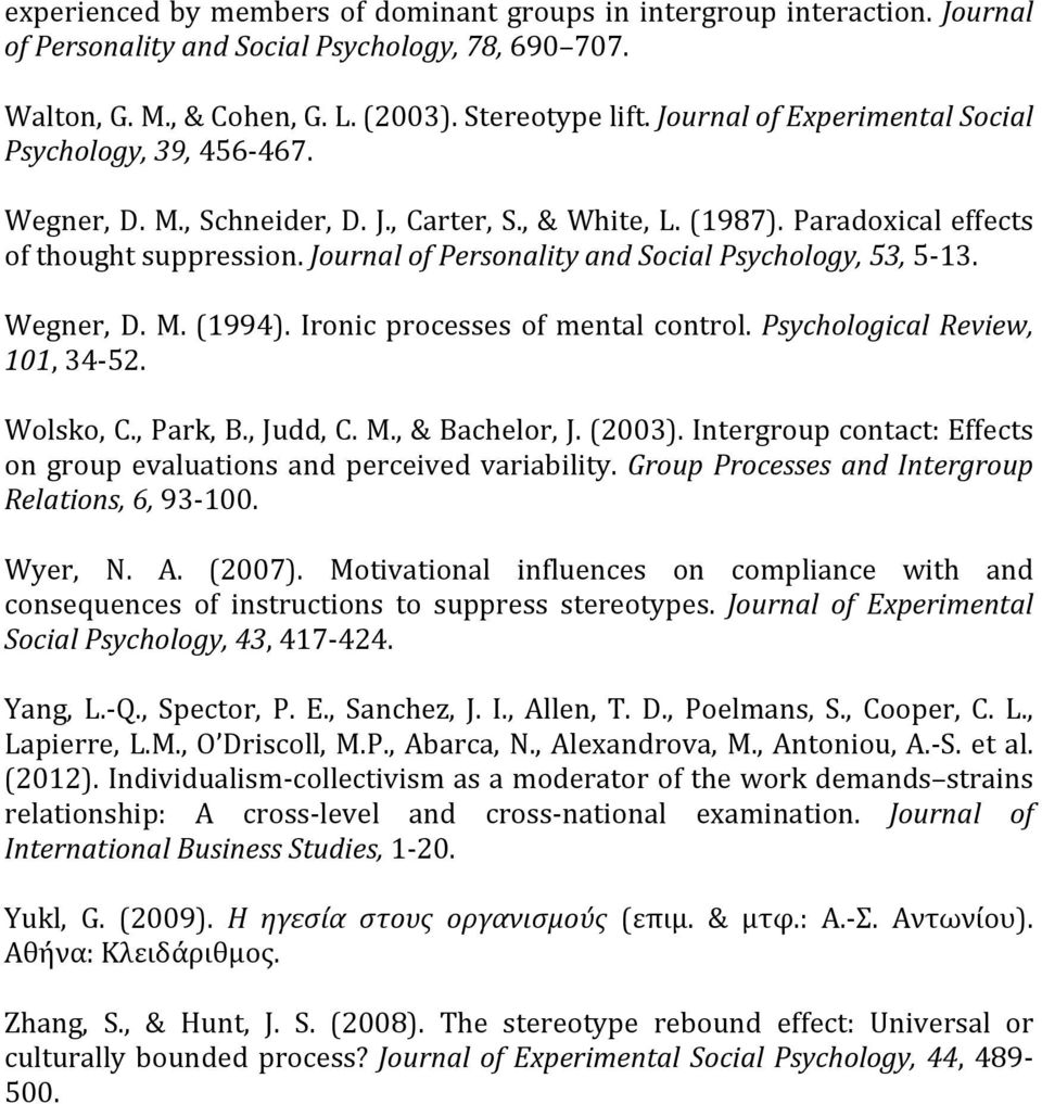 Journal of Personality and Social Psychology, 53, 5-13. Wegner, D. M. (1994). Ironic processes of mental control. Psychological Review, 101, 34-52. Wolsko, C., Park, B., Judd, C. M., & Bachelor, J.