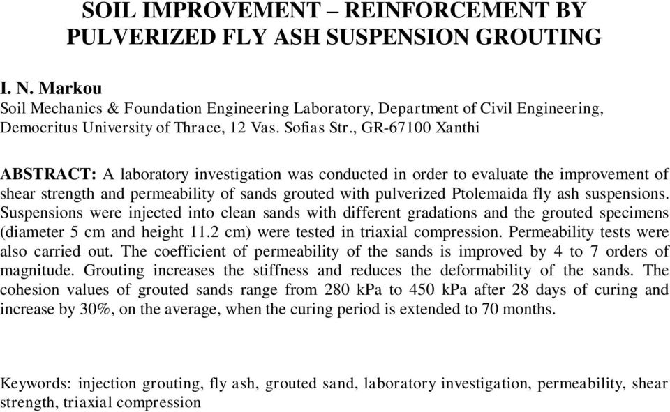 , GR-67 Xanthi ABSTRACT: A laboratory investigation was conducted in order to evaluate the improvement of shear strength and permeability of sands grouted with pulverized Ptolemaida fly ash