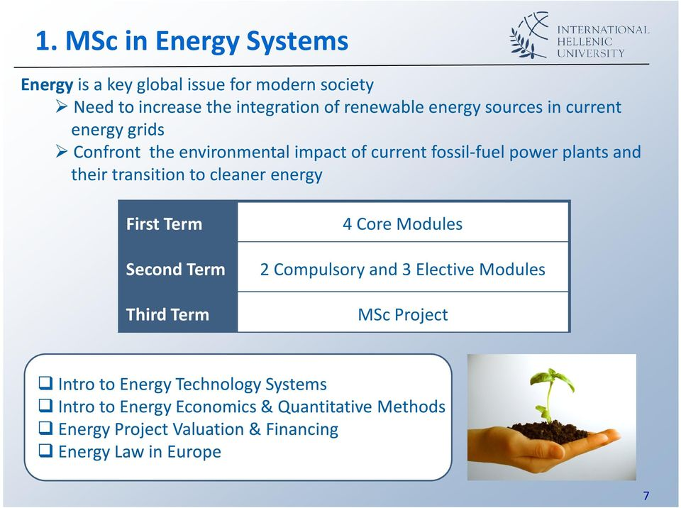 to cleaner energy First Term Second Term Third Term 4 Core Modules 2 Compulsory and 3 Elective Modules MSc Project Intro to