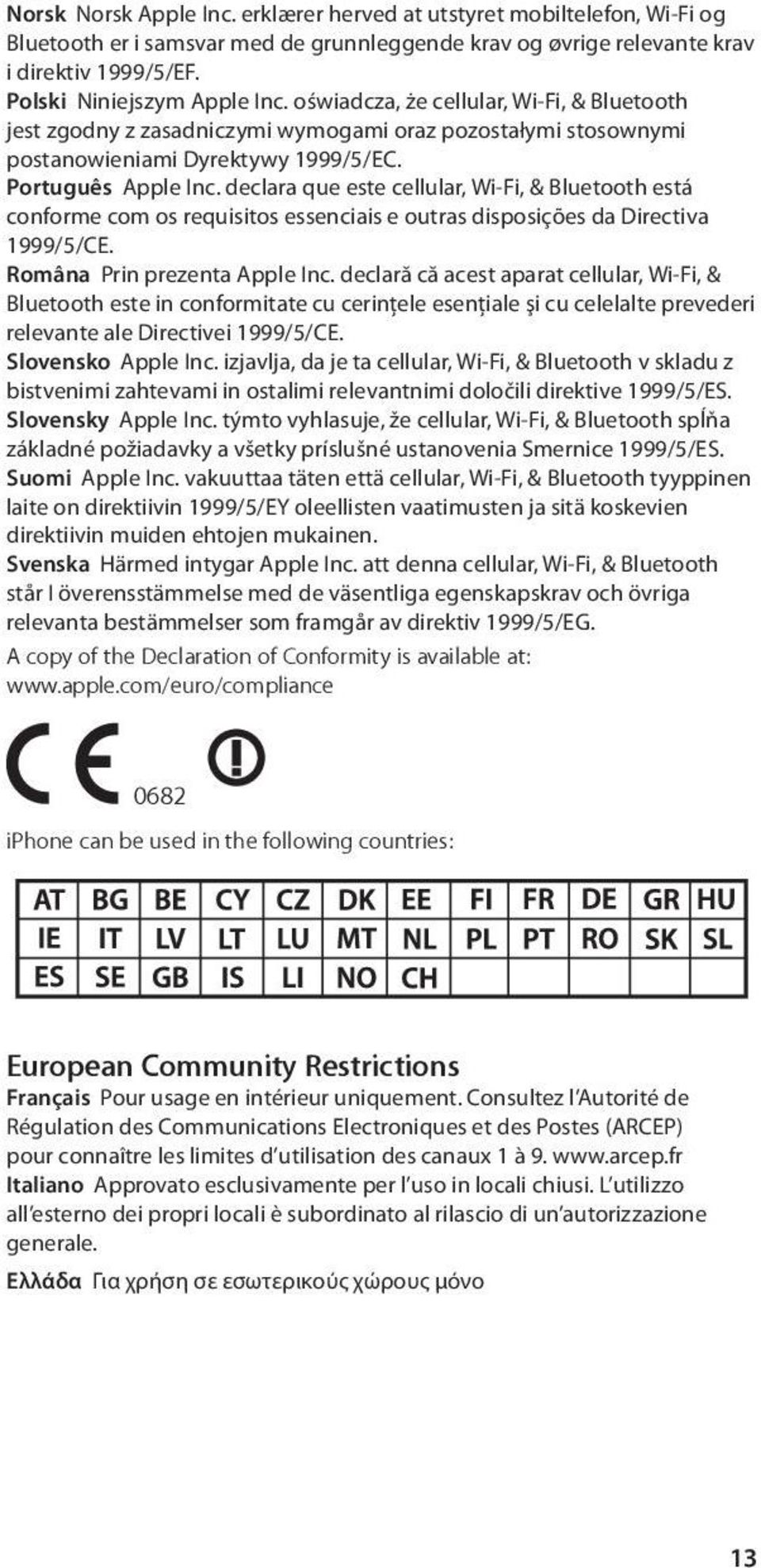 declara que este cellular, Wi-Fi, & Bluetooth está conforme com os requisitos essenciais e outras disposições da Directiva 1999/5/CE. Româna Prin prezenta Apple Inc.