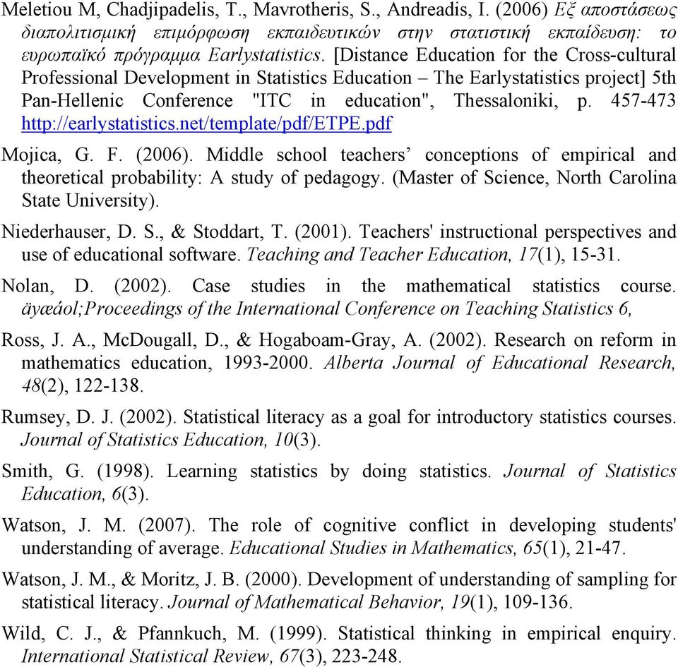 457-473 http://earlystatistics.net/template/pdf/etpe.pdf Mojica, G. F. (2006). Middle school teachers conceptions of empirical and theoretical probability: A study of pedagogy.
