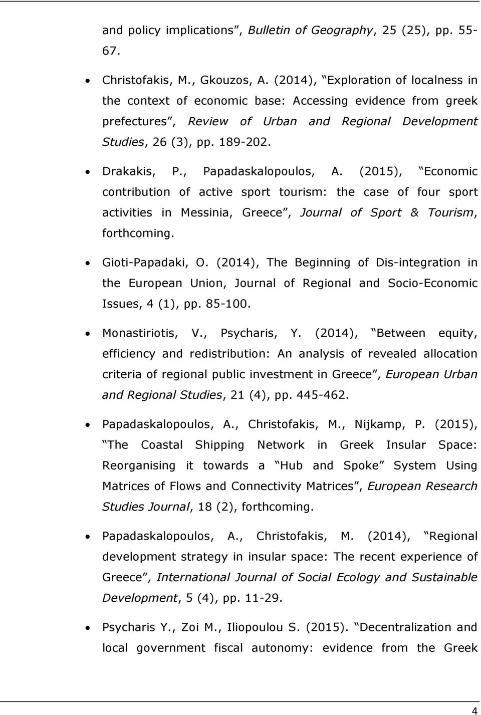 , Papadaskalopoulos, A. (2015), Economic contribution of active sport tourism: the case of four sport activities in Messinia, Greece, Journal of Sport & Tourism, forthcoming. Gioti-Papadaki, O.