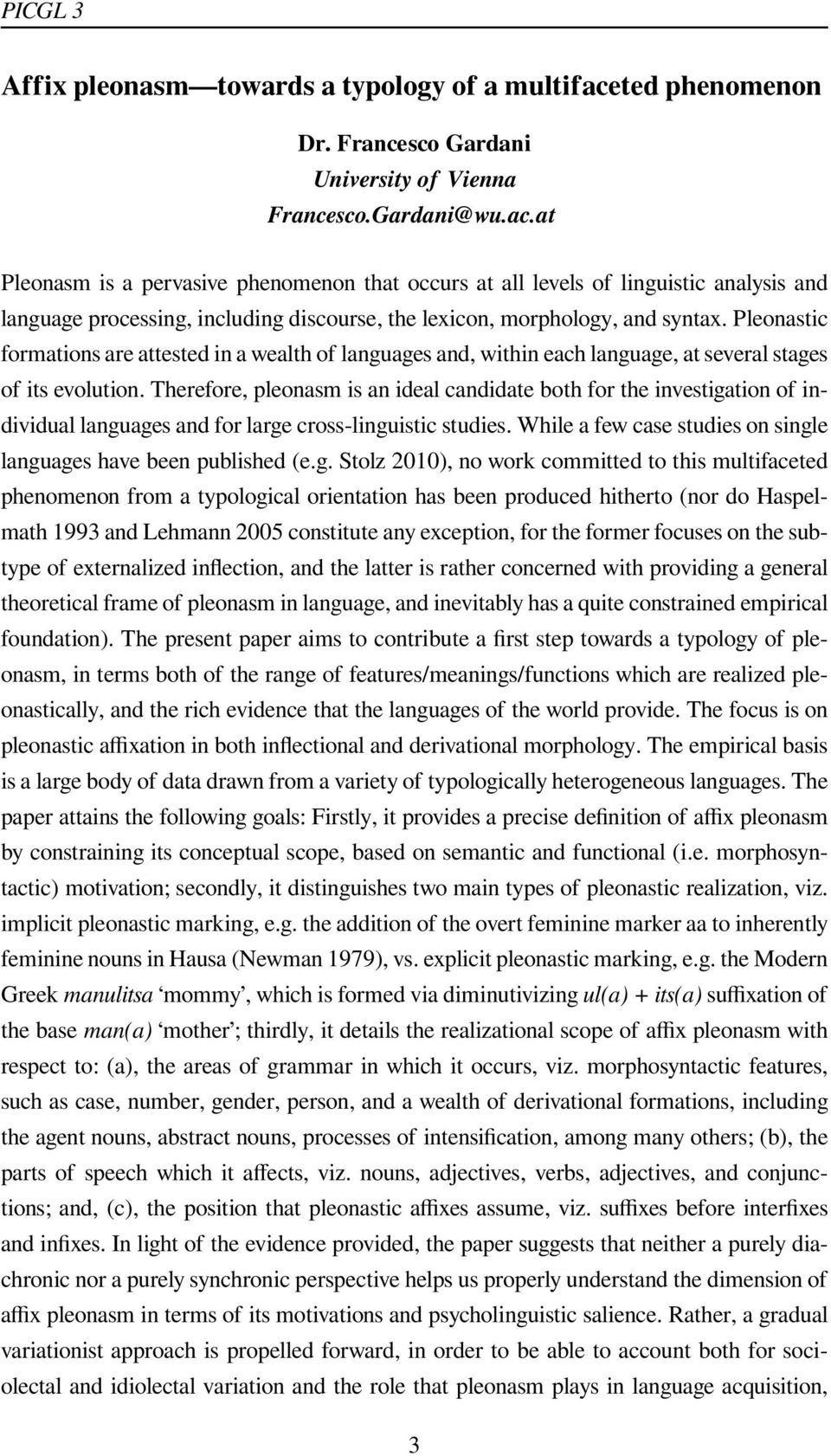 at Pleonasm is a pervasive phenomenon that occurs at all levels of linguistic analysis and language processing, including discourse, the lexicon, morphology, and syntax.