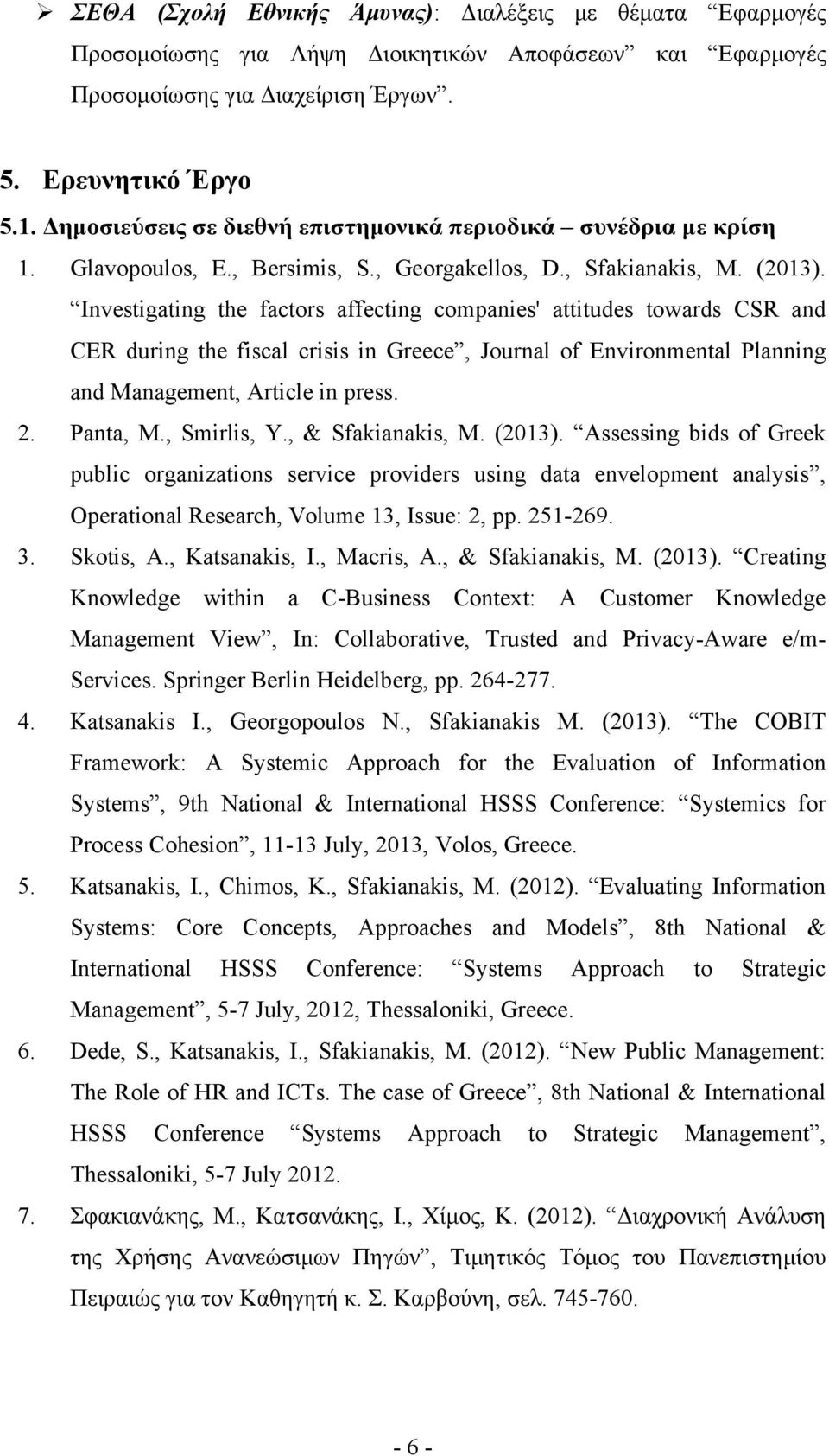 Investigating the factors affecting companies' attitudes towards CSR and CER during the fiscal crisis in Greece, Journal of Environmental Planning and Management, Article in press. 2. Panta, M.