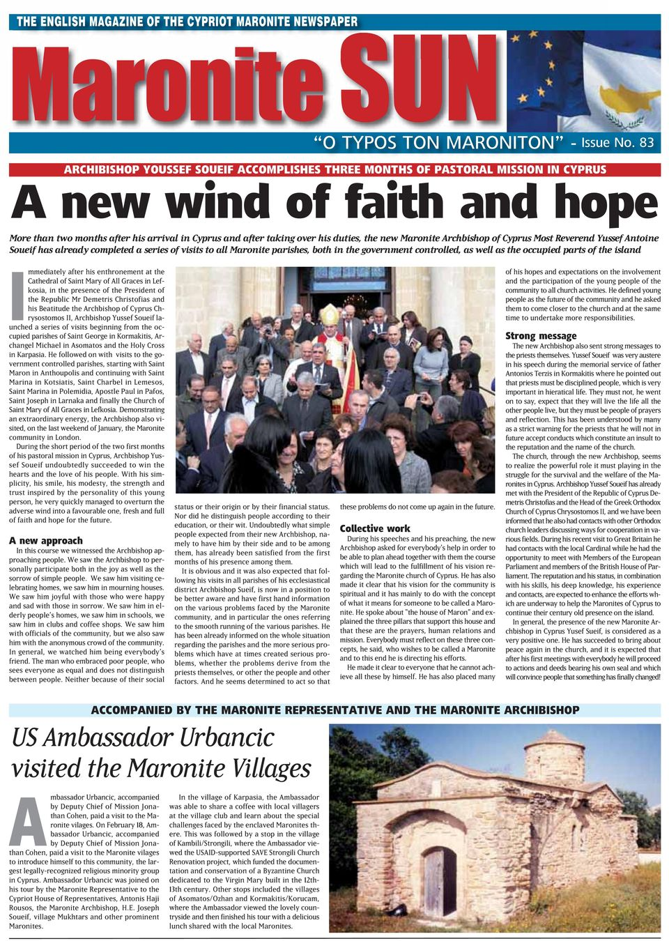 new Maronite Archbishop of Cyprs Most Reverend Yssef Antoine Soeif has already completed a series of visits to all Maronite parishes, both in the government controlled, as well as the occpied parts