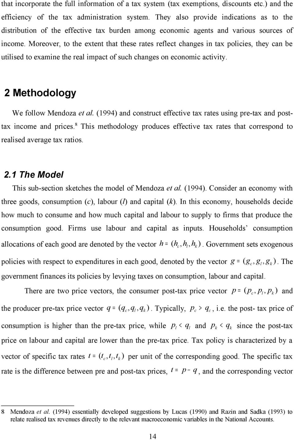 Moreover, to the extent that these rates reflect changes in tax policies, they can be utilised to examine the real impact of such changes on economic activity. 2 Methodology We follow Mendoza et al.
