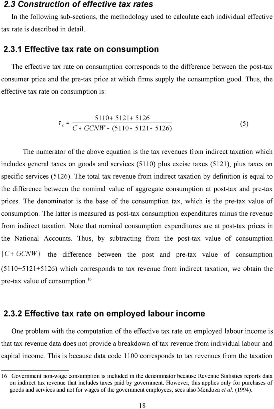 Thus, the effective tax rate on consumption is: τ c = 5110 + 5121+ 5126 C + GCNW (5110 + 5121 + 5126) (5) The numerator of the above equation is the tax revenues from indirect taxation which includes