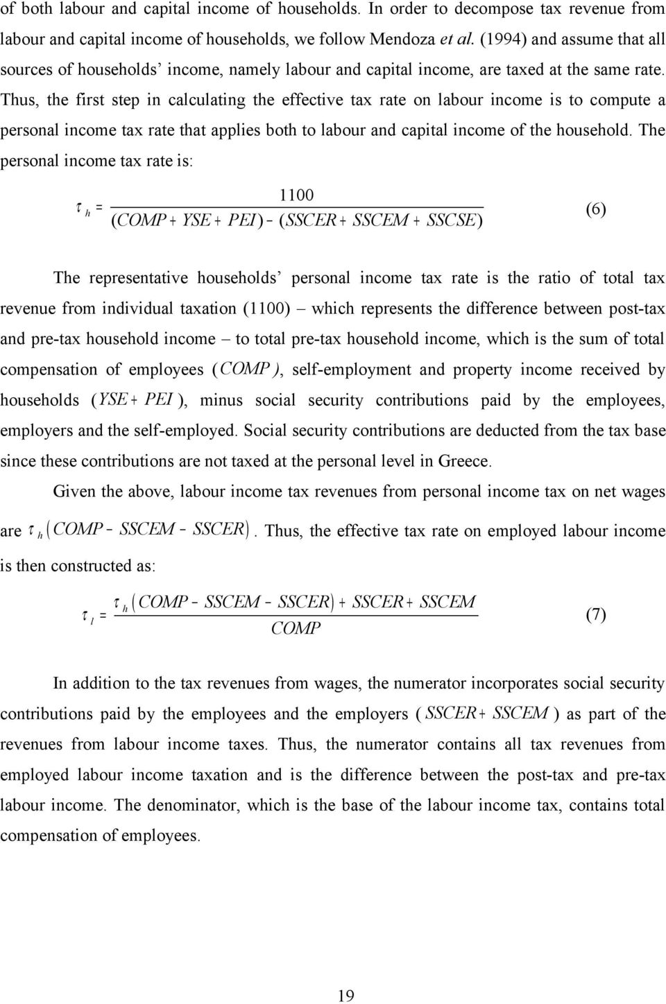 Thus, the first step in calculating the effective tax rate on labour income is to compute a personal income tax rate that applies both to labour and capital income of the household.