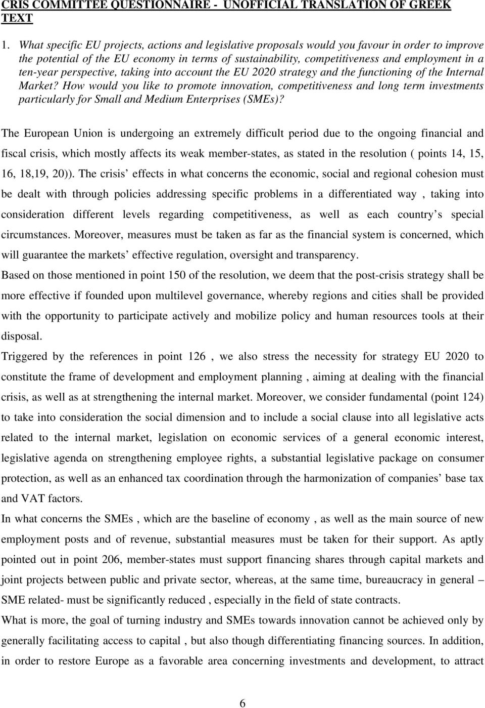 ten-year perspective, taking into account the EU 2020 strategy and the functioning of the Internal Market?