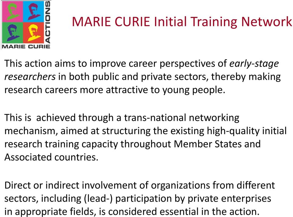 This is achieved through a trans-national networking mechanism, aimed at structuring the existing high-quality initial research training capacity