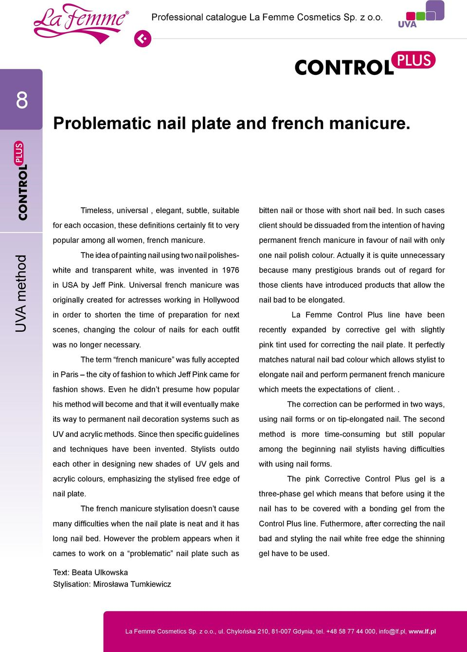 The idea of painting nail using two nail polisheswhite and transparent white, was invented in 1976 in USA by Jeff Pink.