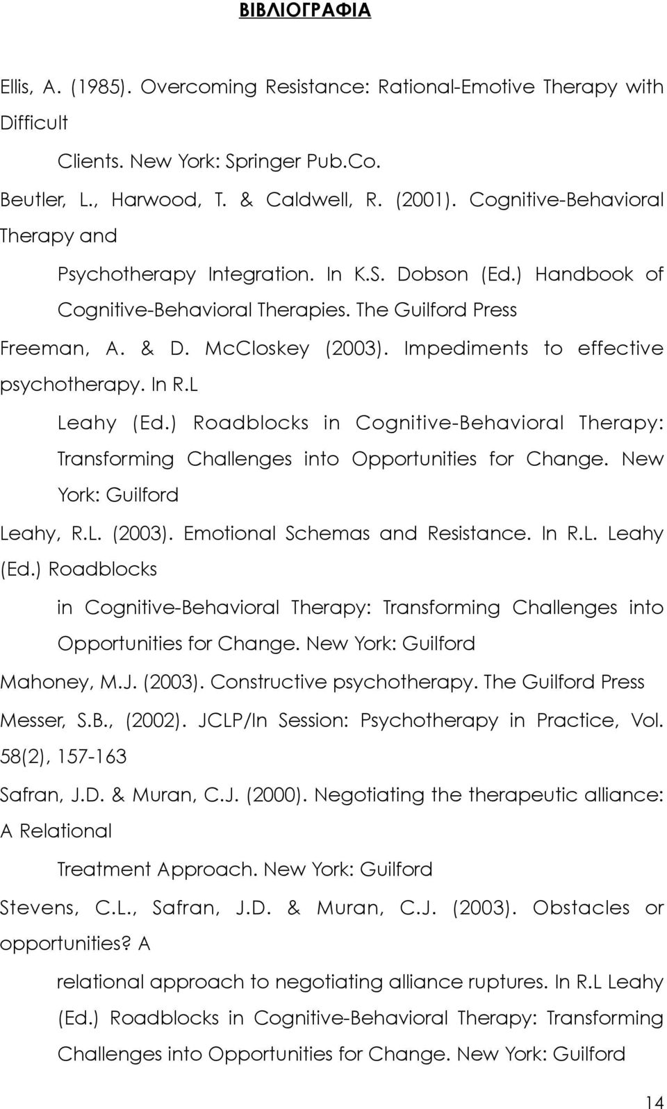Impediments t effective psychtherapy. In R.L Leahy (Ed.) Radblcks in Cgnitive-Behaviral Therapy: Transfrming Challenges int Opprtunities fr Change. New Yrk: Guilfrd Leahy, R.L. (2003).