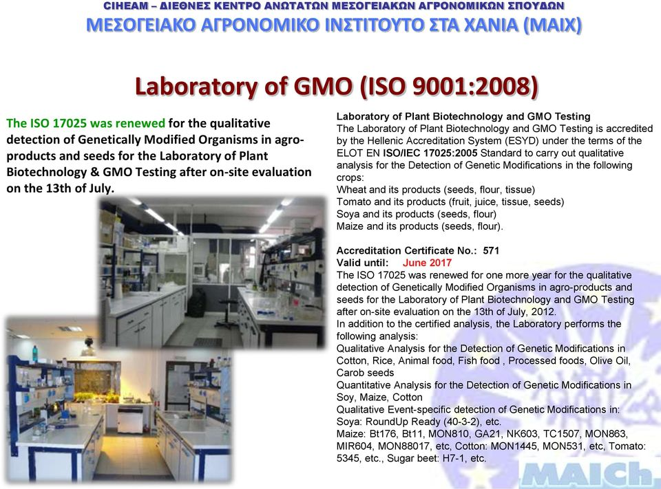 Laboratory of Plant Biotechnology and GMO Testing The Laboratory of Plant Biotechnology and GMO Testing is accredited by the Hellenic Accreditation System (ESYD) under the terms of the ELOT EN