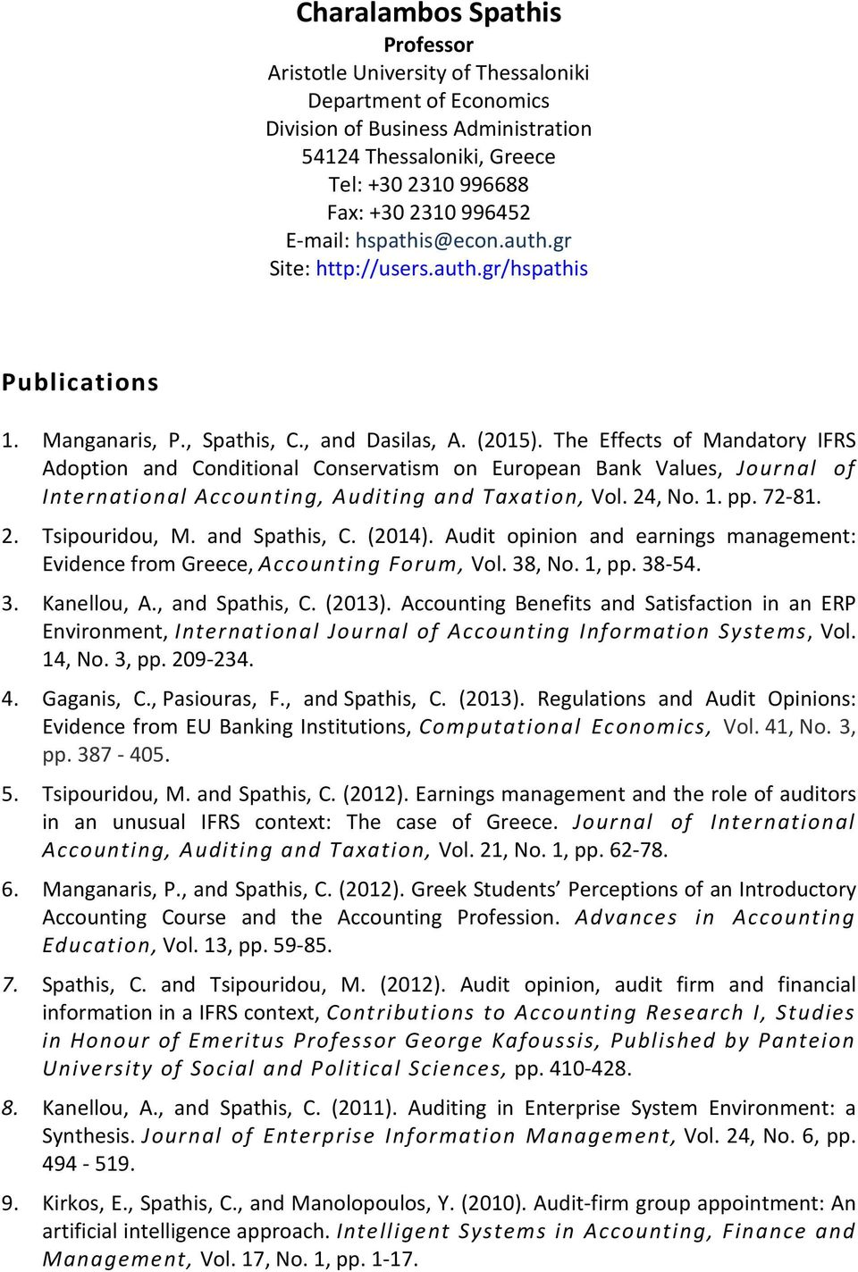 The Effects of Mandatory IFRS Adoption and Conditional Conservatism on European Bank Values, Journal of International Accounting, Auditing and Taxation, Vol. 24, No. 1. pp. 72-81. 2. Tsipouridou, M.
