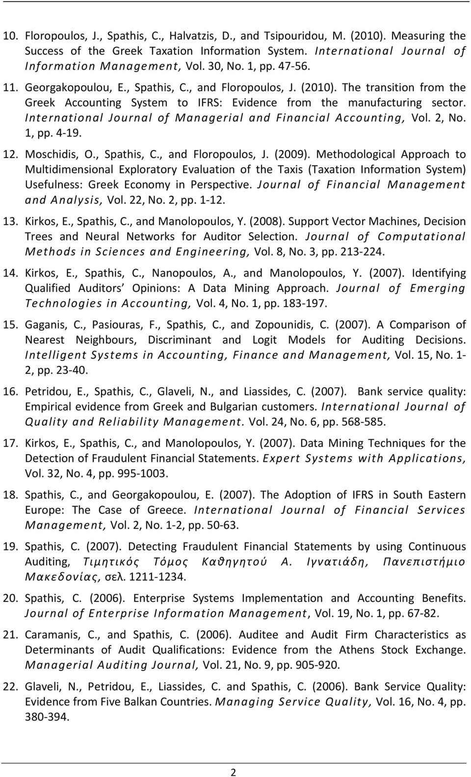 International Journal of Managerial and Financial Accounting, Vol. 2, No. 1, pp. 4-19. 12. Moschidis, O., Spathis, C., and Floropoulos, J. (2009).