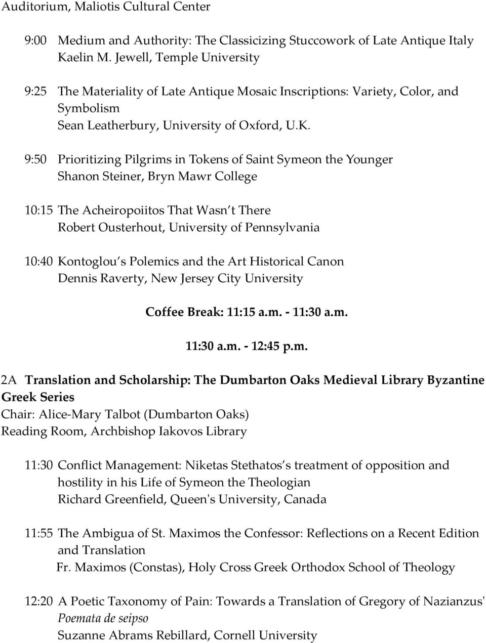 9:50 Prioritizing Pilgrims in Tokens of Saint Symeon the Younger Shanon Steiner, Bryn Mawr College 10:15 The Acheiropoiitos That Wasn t There Robert Ousterhout, University of Pennsylvania 10:40