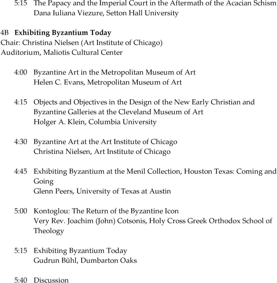 Evans, Metropolitan Museum of Art 4:15 Objects and Objectives in the Design of the New Early Christian and Byzantine Galleries at the Cleveland Museum of Art Holger A.