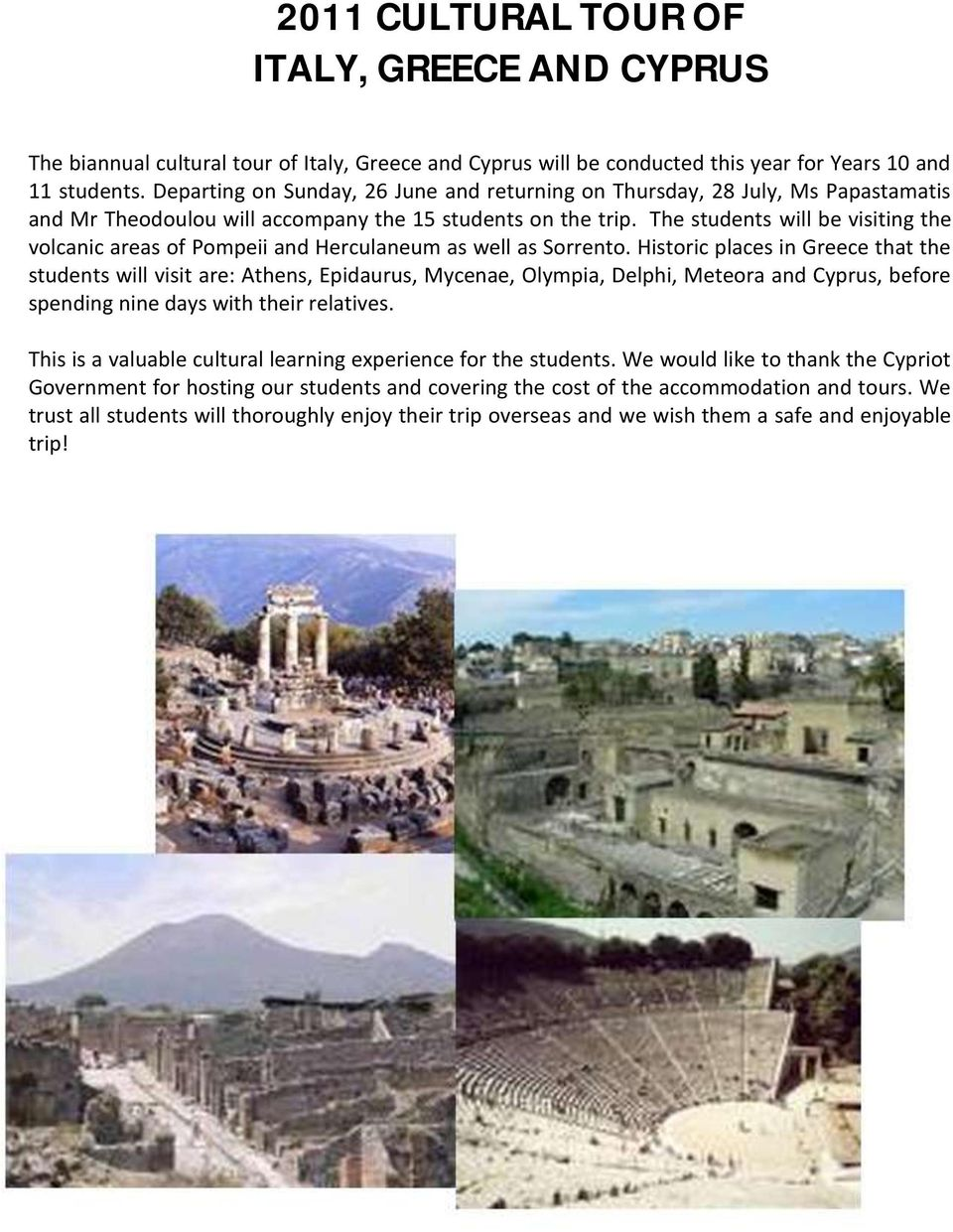 The students will be visiting the volcanic areas of Pompeii and Herculaneum as well as Sorrento.