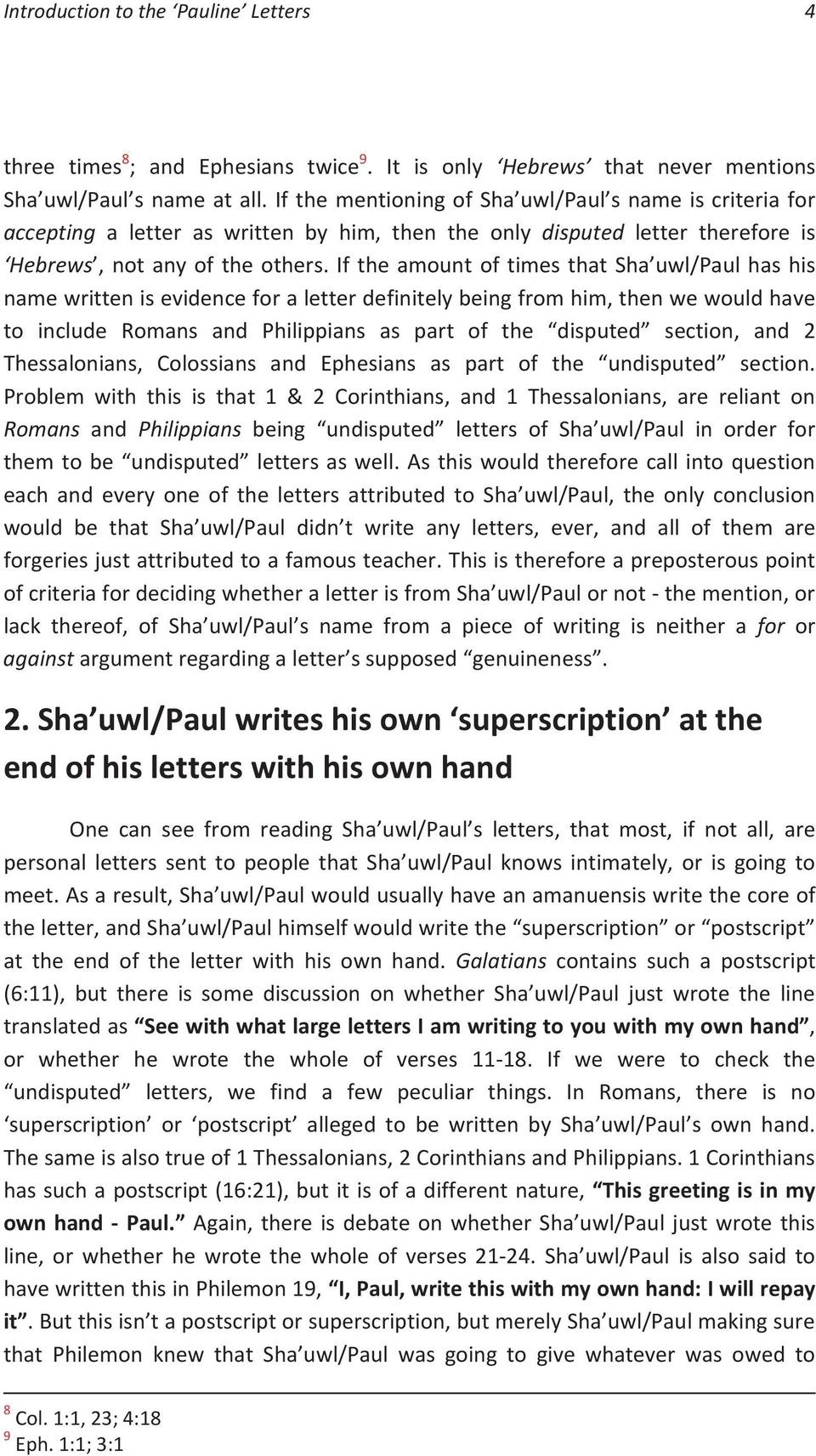 If the amount of times that Sha uwl/paul has his name written is evidence for a letter definitely being from him, then we would have to include Romans and Philippians as part of the disputed section,