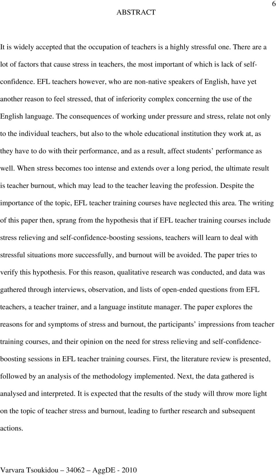 EFL teachers however, who are non-native speakers of English, have yet another reason to feel stressed, that of inferiority complex concerning the use of the English language.