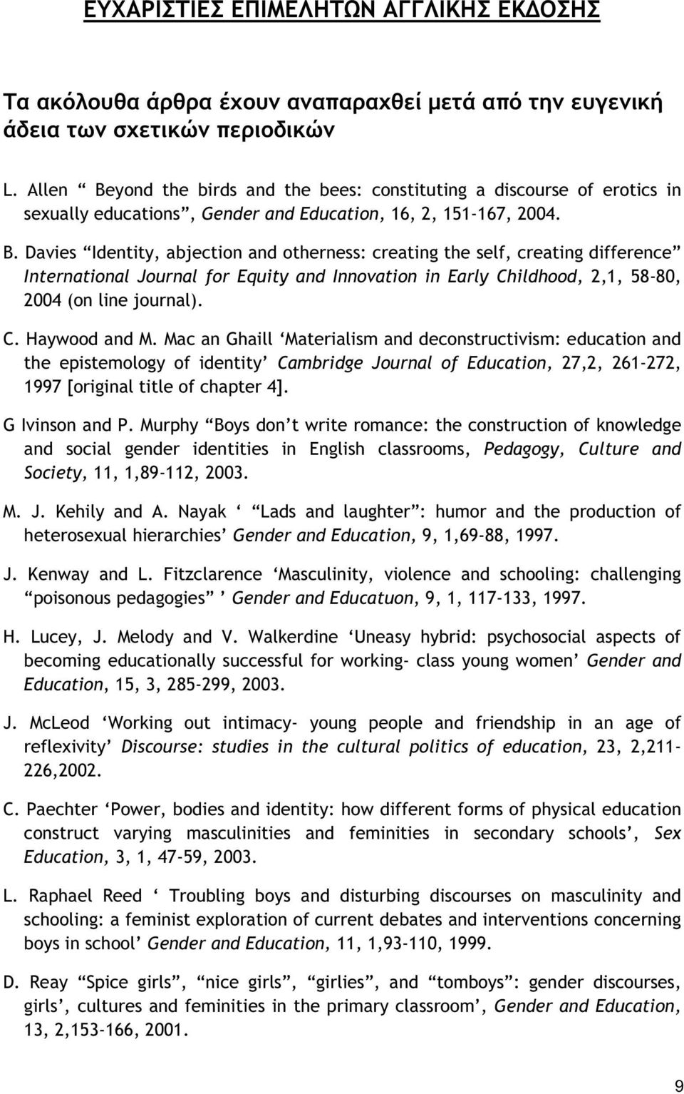 C. Haywood and M. Mac an Ghaill Materialism and deconstructivism: education and the epistemology of identity Cambridge Journal of Education, 27,2, 261-272, 1997 [original title of chapter 4].
