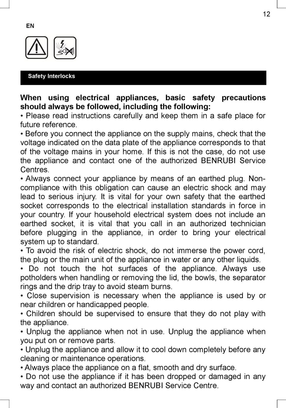 If this is not the case, do not use the appliance and contact one of the authorized BENRUBI Service Centres. Always connect your appliance by means of an earthed plug.
