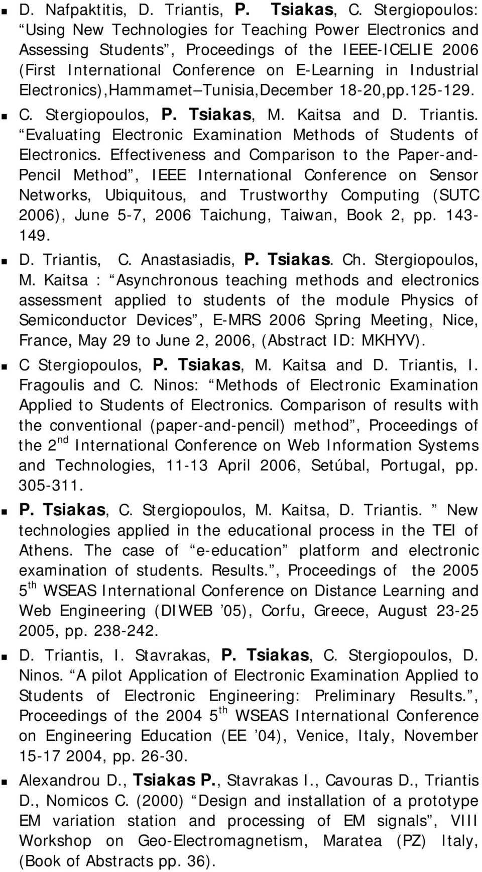 Electronics),Hammamet Tunisia,December 18-20,pp.125-129. C. Stergiopoulos, P. Tsiakas, M. Kaitsa and D. Triantis. Evaluating Electronic Examination Methods of Students of Electronics.
