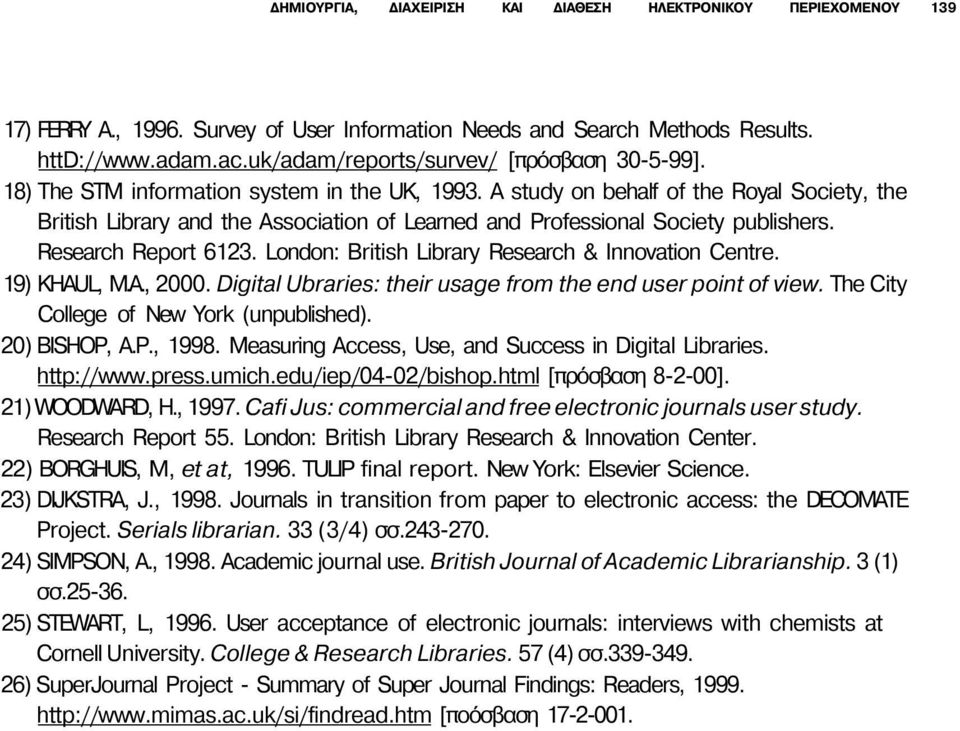 A study on behalf of the Royal Society, the British Library and the Association of Learned and Professional Society publishers. Research Report 6123.