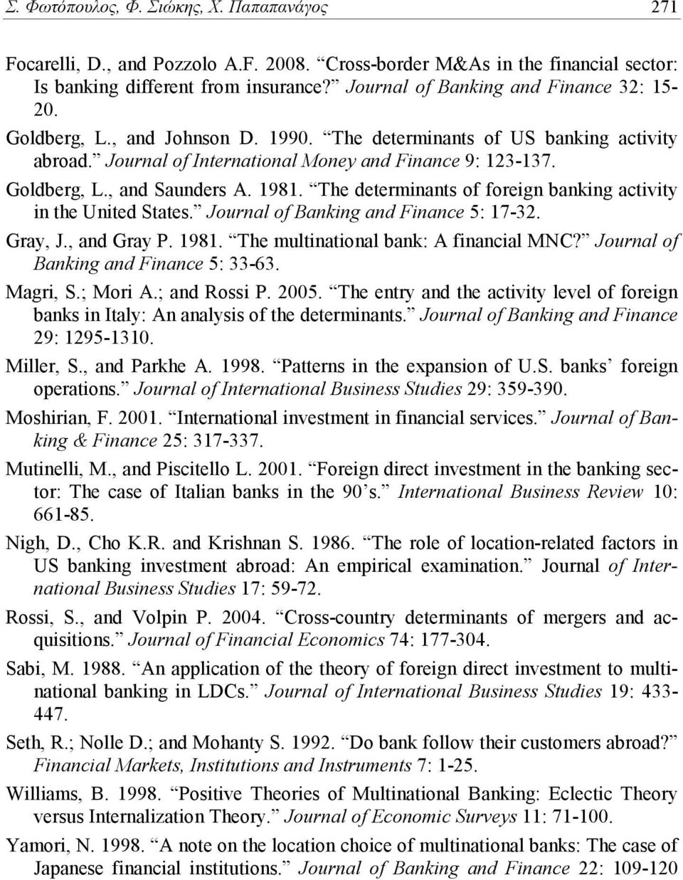 1981. The determinants of foreign banking activity in the United States. Journal of Banking and Finance 5: 17-32. Gray, J., and Gray P. 1981. The multinational bank: A financial MNC?