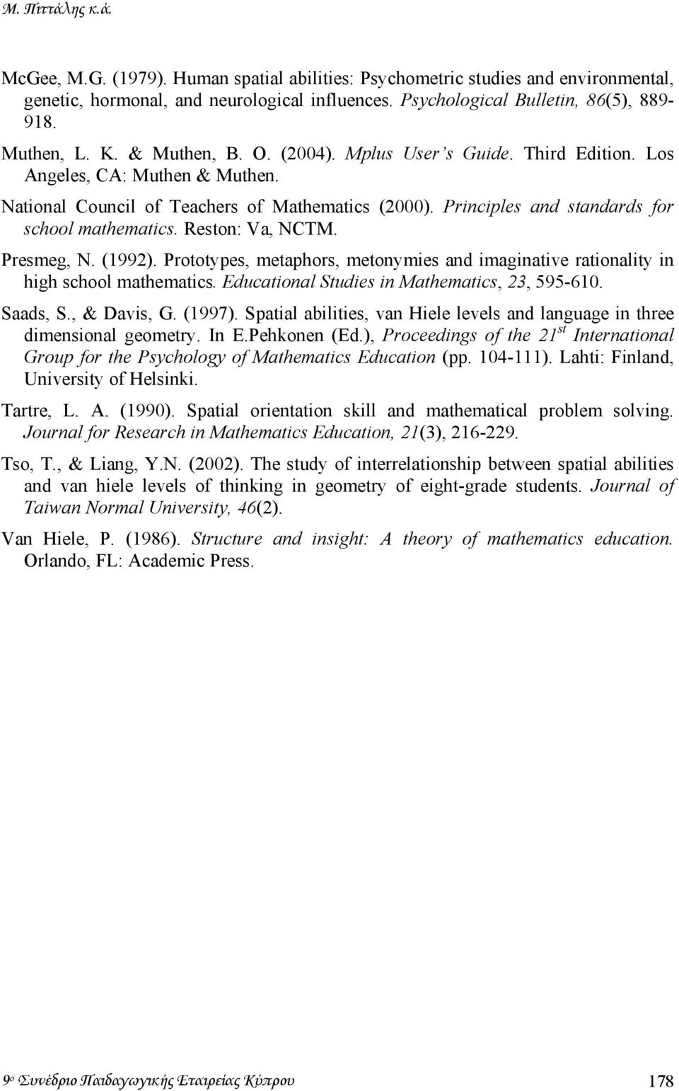 Reston: Va, NCTM. Presmeg, N. (1992). Prototypes, metaphors, metonymies and imaginative rationality in high school mathematics. Educational Studies in Mathematics, 23, 595-610. Saads, S., & Davis, G.