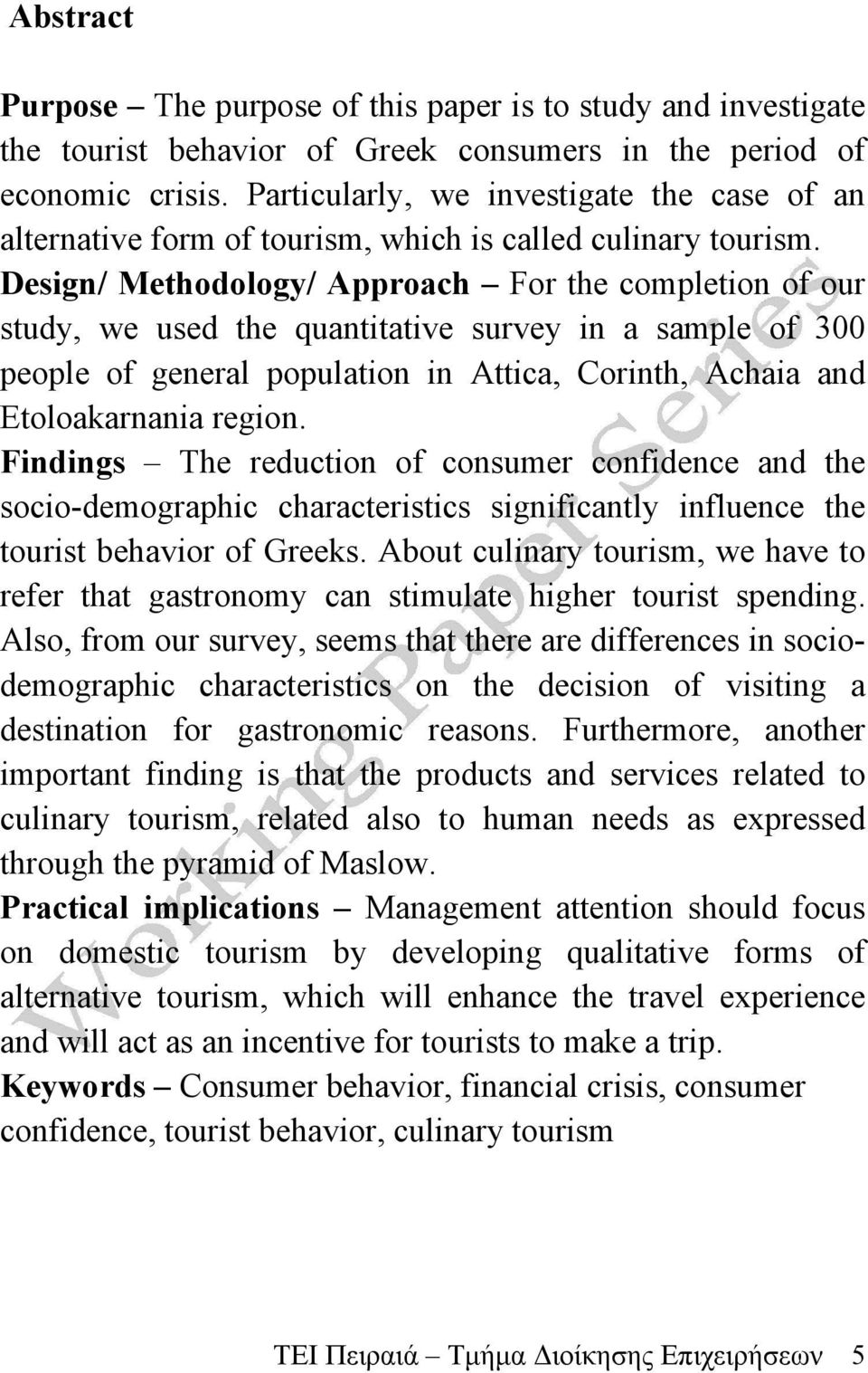 Design/ Methodology/ Approach For the completion of our study, we used the quantitative survey in a sample of 300 people of general population in Attica, Corinth, Achaia and Etoloakarnania region.