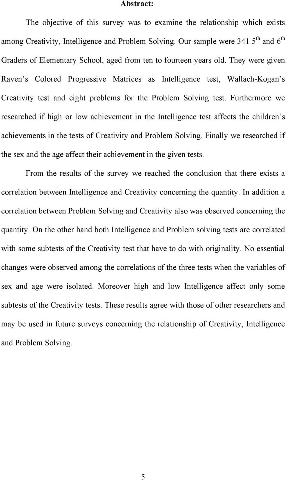 They were given Raven s Colored Progressive Matrices as Intelligence test, Wallach-Kogan s Creativity test and eight problems for the Problem Solving test.