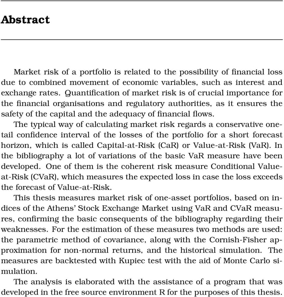 The typical way of calculating market risk regards a conservative onetail confidence interval of the losses of the portfolio for a short forecast horizon, which is called Capital-at-Risk (CaR) or